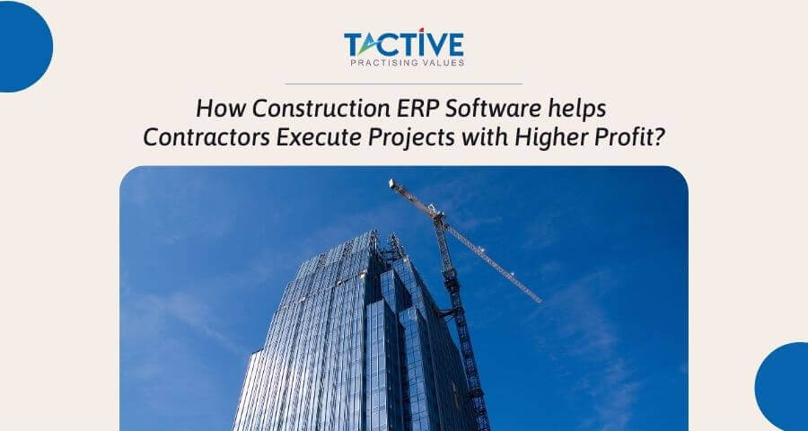 How Construction ERP Software helps contractors execute projects with higher profit